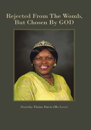 Rejected From The Womb, But Chosen By GOD ebook by Dorothy Elaine Davis (Mc Leod)
