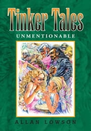 Tinker Tales Unmentionable ebook by Allan Lowson