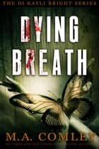 Dying Breath ebook by M A Comley