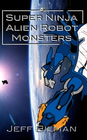 Super Ninja Alien Robot Monsters ebook by Jeff Bilman