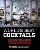 World's Best Cocktails - 500 Signature Drinks from the World's Best Bars and Bartenders ebook by