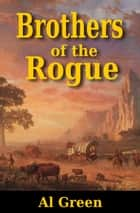 Brothers of the Rogue ebook by Al Green