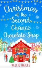 Christmas at the Second Chance Chocolate Shop (Rabbit's Leap, Book 3) 電子書 by Kellie Hailes
