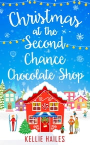 Christmas at the Second Chance Chocolate Shop (Rabbit's Leap, Book 3) ebook by Kellie Hailes