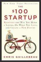 The $100 Startup - Reinvent the Way You Make a Living, Do What You Love, and Create a New Future ekitaplar by Chris Guillebeau