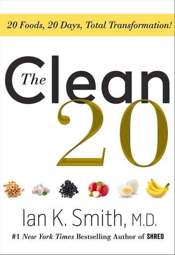 The Clean 20 - 20 Foods, 20 Days, Total Transformation ebook by Ian K. Smith, M.D.