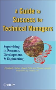 A Guide to Success for Technical Managers - Supervising in Research, Development, and Engineering ebook by Elizabeth Treher,David Piltz,Steven Jacobs,Timothy Carr