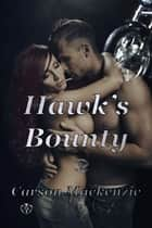 Hawk's Bounty - MC Romance ebook by Carson Mackenzie