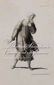 Thomas Sheridan's Career and Influence - An Actor in Earnest ebook by Conrad Brunstorm