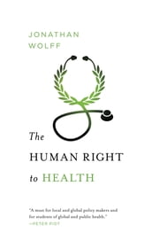 The Human Right to Health (Norton Global Ethics Series) ebook by Jonathan Wolff