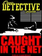 Caught In The Net ebook by Émile Gaboriau