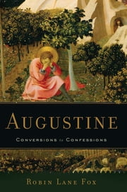 Augustine - Conversions to Confessions ebook by Robin Lane Fox