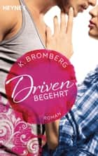 Driven. Begehrt - Band 2 - Roman ebook by K. Bromberg, Kerstin Winter