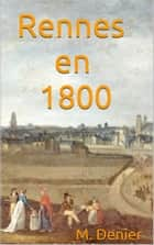 Rennes en 1800 ebook by M. Denier