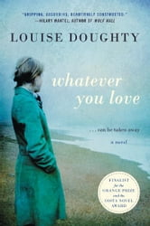 Whatever You Love - A Novel ebook by Louise Doughty