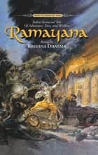 Ramayana: India's Immortal Tale of Adventure, Love and Wisdom ebook by Krishna Dharma