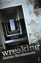 Wreaking ebook by James Scudamore