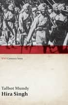 Hira Singh: When India Came to Fight in Flanders (WWI Centenary Series) ebook by Talbot Mundy