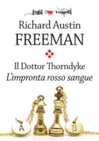 Il Dottor Thorndyke. L'impronta rosso sangue ebook by Richard Austin Freeman