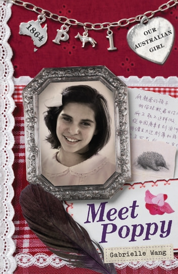 Our Australian Girl: Meet Poppy (Book 1) - Meet Poppy (Book 1) eBook by Gabrielle Wang