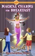 Magical Charms for Breakfast - Fairy Tales & Magical Adventures, #1 ebook by Merriweather Hope