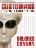 Custodians - Beyond Abduction ebook by Dolores Cannon