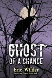 Ghost of a Chance ebook by Eric Wilder