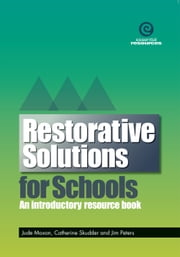 Restorative Solutions for Schools ebook by Jude moxon, Catherine Skudder and Jim Peters