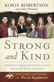 Strong and Kind - And Other Important Character Traits Your Child Needs to Succeed ebook by Korie Robertson,Chrys Howard,Willie Robertson