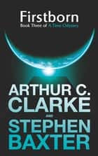 Firstborn - A Time Odyssey Book Three ebook by Sir Arthur C. Clarke, Stephen Baxter