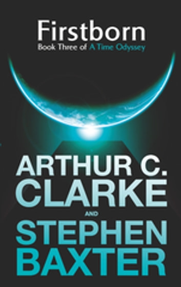 Firstborn - A Time Odyssey Book Three ebook by Sir Arthur C. Clarke,Stephen Baxter