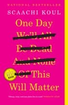 One Day We'll All Be Dead and None of This Will Matter - Essays ebook by Scaachi Koul