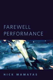 Farewell Performance - A Tor.Com Original ebook by Nick Mamatas