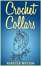 Crochet Collars ebook by Rebecca Watson