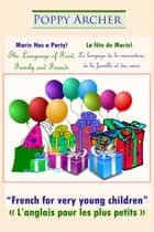 Marie Has a Party! / La fête de Marie! / The Language of Food, Family and Friends / Le langage de la nourriture, de la famille et des amis ebook by Poppy Archer