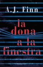 La dona a la finestra ebook by A.J. Finn
