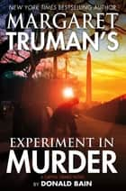 Margaret Truman's Experiment in Murder ebook by Margaret Truman,Donald Bain