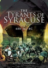 The Tyrants of Syracuse - Vol 1: 480-367 BC ebook by Champion, Jeff