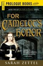 For Camelot's Honor: Book Two of The Paths to Camelot Series ebook by Sarah Zettel