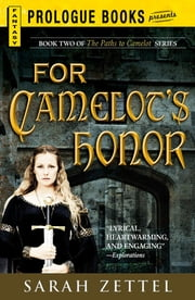 For Camelot's Honor: Book Two of The Paths to Camelot Series - Book Two of The Paths to Camelot Series ebook by Sarah Zettel