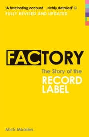 Factory - The Story of the Record Label ebook by Mick Middles