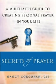 Secrets of Prayer - A Multifaith Guide tp Creating Personal Prayer in Your Life ebook by Nancy Corcoran