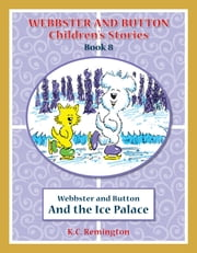 Webbster and Button and The Ice Palace ebook by KC Remington