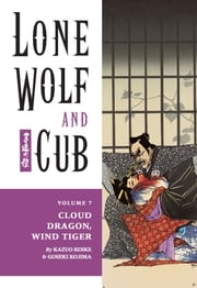 Lone Wolf and Cub Volume 7: Cloud Dragon, Wind Tiger ebook by Kazuo Koike