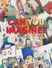 Can You Imagine? ebook by Melodee M. Padilla