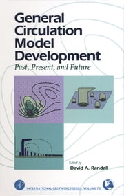 General Circulation Model Development - Past, Present, and Future ebook by David A. Randall