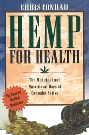 Hemp for Health - The Medicinal and Nutritional Uses of Cannabis Sativa ebook by Chris Conrad
