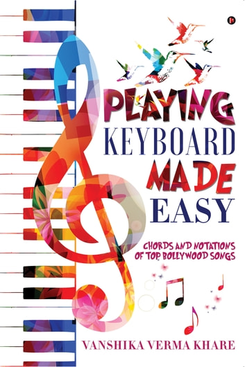 Playing Keyboard Made Easy - Chords And Notations Of Top Bollywood Songs ebook by Vanshika Verma Khare
