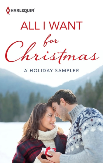 All I Want for Christmas: A Holiday Sampler ebook by Maisey Yates,Joanna Sims,Heather Graham,Diana Palmer,JoAnn Ross,Gretchen Anthony,Ellen Keith,Stella Bagwell