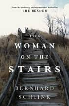 The Woman on the Stairs ebook by Prof Bernhard Schlink